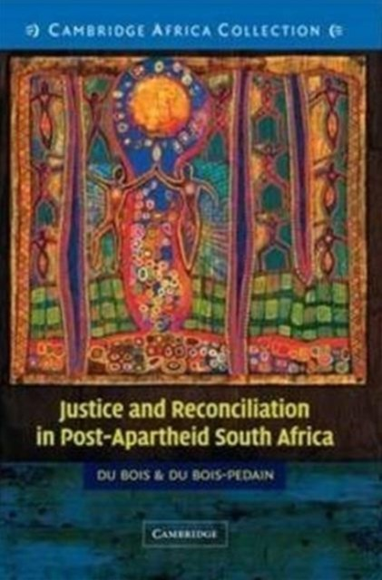 Justice and Reconciliation in Post-Apartheid South Africa South African edition
