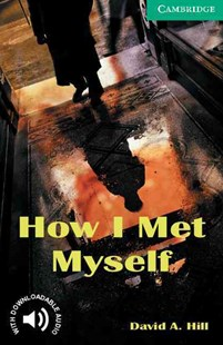 How I Met Myself Level 3 by David A. Hill, David Hill, Philip Prowse (9780521750189) - PaperBack - Education IELT & ESL