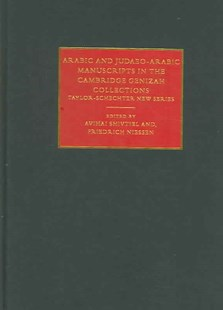 Arabic and Judaeo-Arabic Manuscripts in the Cambridge Genizah Collections by Avihai Shivtiel, Friedrich Niessen, Friedrich Niessen, S. C. Reif (9780521750875) - HardCover - History Ancient & Medieval History