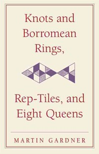 Knots and Borromean Rings, Rep-Tiles, and Eight Queens by Martin Gardner (9780521756136) - HardCover - Craft & Hobbies Puzzles & Games