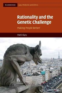 Rationality and the Genetic Challenge by Matti Häyry (9780521757133) - PaperBack - Philosophy Modern