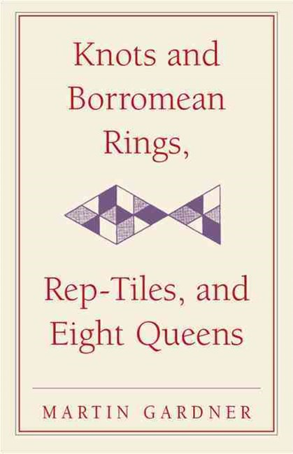 Knots and Borromean Rings, Rep-Tiles, and Eight Queens