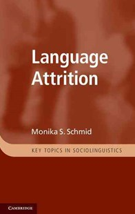 Language Attrition by Monika S. Schmid (9780521760409) - HardCover - Language
