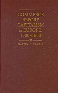 Commerce before Capitalism in Europe, 1300–1600 by Martha C. Howell (9780521760461) - HardCover - Business & Finance Ecommerce