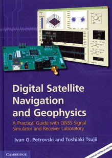 Digital Satellite Navigation and Geophysics by Ivan G. Petrovski, Toshiaki Tsujii (9780521760546) - HardCover - Science & Technology Engineering