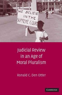 Judicial Review in an Age of Moral Pluralism by Ronald C. Den Otter (9780521762045) - HardCover - Reference Law