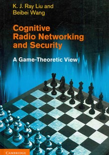 Cognitive Radio Networking and Security by K. J. Ray Liu, Beibei Wang (9780521762311) - HardCover - Computing Networking