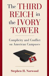 The Third Reich in the Ivory Tower by Stephen H. Norwood (9780521762434) - HardCover - Education Tertiary