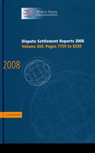 Dispute Settlement Reports 2008: Volume 19, Pages 7759-8220 by World Trade Organization (9780521762991) - HardCover - Reference Law