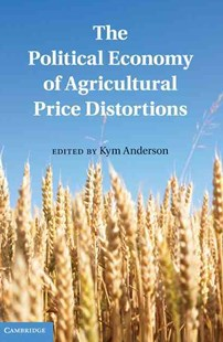 The Political Economy of Agricultural Price Distortions by Kym Anderson (9780521763233) - HardCover - Business & Finance Careers