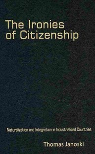 The Ironies of Citizenship by Thomas Janoski (9780521764261) - HardCover - Politics Political Issues