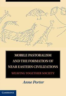 Mobile Pastoralism and the Formation of Near Eastern Civilizations by Anne Porter (9780521764438) - HardCover - History Ancient & Medieval History