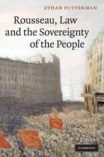 Rousseau, Law and the Sovereignty of the People by Ethan Putterman (9780521765381) - HardCover - Philosophy Modern