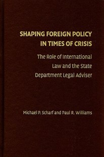 Shaping Foreign Policy in Times of Crisis by Michael P. Scharf, Paul R. Williams (9780521766807) - HardCover - Politics Political Issues