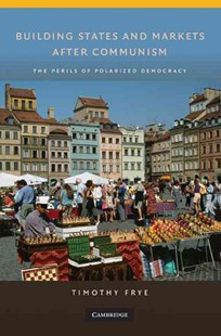Building States and Markets after Communism by Timothy Frye (9780521767736) - HardCover - Business & Finance Ecommerce
