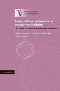 Trade and Poverty Reduction in the Asia-Pacific Region by Andrew L. Stoler, Jim Redden, Lee Ann Jackson (9780521768368) - HardCover - Business & Finance Ecommerce
