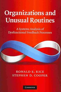Organizations and Unusual Routines by Ronald E. Rice, Stephen D. Cooper (9780521768641) - HardCover - Business & Finance Organisation & Operations