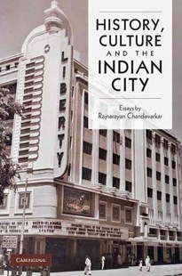 History, Culture and the Indian City by Rajnayaran Chandavarkar (9780521768719) - HardCover - History Asia