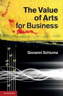 The Value of Arts for Business by Giovanni Schiuma (9780521769518) - HardCover - Art & Architecture General Art