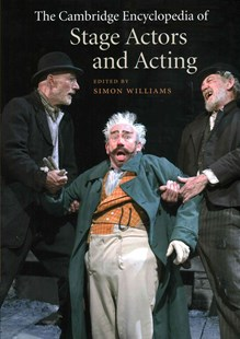 The Cambridge Encyclopedia of Stage Actors and Acting by Simon Williams (9780521769549) - HardCover - Poetry & Drama
