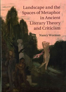 Landscape and the Spaces of Metaphor in Ancient Literary Theory and Criticism by Nancy Worman (9780521769556) - HardCover - Reference