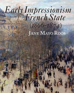 Early Impressionism and the French State (1866–1874) by Jane Mayo Roos, Jane Mayo Roos (9780521775427) - PaperBack - Art & Architecture Art History