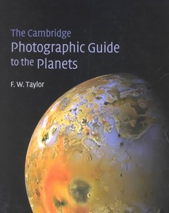 The Cambridge Photographic Guide to the Planets by Fredric W. Taylor, Fredric W. Taylor (9780521781831) - HardCover - Science & Technology Astronomy