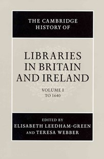The Cambridge History of Libraries in Britain and Ireland: Volume 1, To 1640 by Elisabeth Leedham-Green, Teresa Webber, Teresa Webber (9780521781947) - HardCover - History