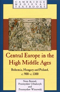 Central Europe in the High Middle Ages by Nora Berend, Przemyslaw Urbanczyk, Przemyslaw Wiszewski, Przemyslaw Wiszewski (9780521786959) - PaperBack - History Ancient & Medieval History