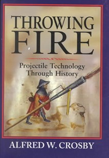 Throwing Fire by Alfred W. Crosby, Alfred W. Crosby (9780521791588) - HardCover - History