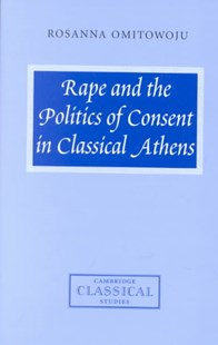 Rape and the Politics of Consent in Classical Athens by Rosanna Omitowoju, Rosanna Omitowoju (9780521800747) - HardCover - History Ancient & Medieval History