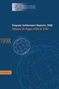 Dispute Settlement Reports 1998: Volume 6, Pages 2199-2752 by World Trade Organization (9780521800976) - HardCover - Business & Finance Ecommerce