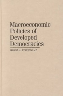 Macroeconomic Policies of Developed Democracies by Jr, Robert J. Franzese, Robert J. Franzese (9780521802949) - HardCover - Business & Finance Ecommerce
