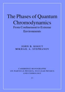 The Phases of Quantum Chromodynamics by John B. Kogut, Mikhail A. Stephanov, Mikhail A. Stephanov, T. Ericson, P. Y. Landshoff (9780521804509) - HardCover - Science & Technology Physics
