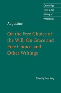 Augustine: On the Free Choice of the Will, On Grace and Free Choice, and Other Writings by Peter King, Scott MacDonald, Peter King (9780521806558) - HardCover - History Ancient & Medieval History