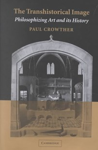 The Transhistorical Image by Paul Crowther (9780521811149) - HardCover - Art & Architecture Art Technique