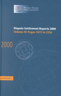 Dispute Settlement Reports 2000: Volume 4, Pages 1673-2234 by World Trade Organization (9780521813785) - HardCover - Business & Finance Ecommerce