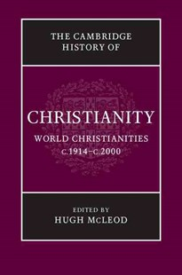 The Cambridge History of Christianity: Volume 9, World Christianities c.1914–c.2000 by Hugh McLeod, Hugh McLeod (9780521815000) - HardCover - History Modern