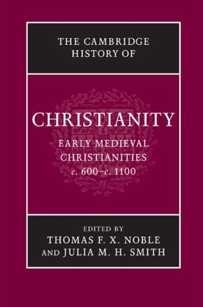 The Cambridge History of Christianity: Volume 3, Early Medieval Christianities, c.600–c.1100