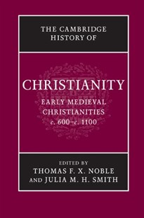 The Cambridge History of Christianity: Volume 3, Early Medieval Christianities, c.600–c.1100 by Thomas F. X. Noble, Julia M. H. Smith, Julia M. H. Smith (9780521817752) - HardCover - History Ancient & Medieval History