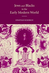 Jews and Blacks in the Early Modern World by Jonathan Schorsch, Jonathan Schorsch (9780521820219) - HardCover - Non-Fiction History