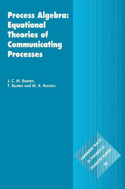 Process Algebra: Equational Theories of Communicating Processes