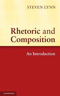 Rhetoric and Composition by Steven Lynn, Christy Friend, Steven Lynn (9780521821117) - HardCover - Education Study Guides