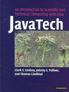JavaTech, an Introduction to Scientific and Technical Computing with Java by Clark S. Lindsey, Johnny S. Tolliver, Thomas Lindblad, Johnny S. Tolliver (9780521821131) - HardCover - Computing Programming