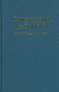 Congress and the Cold War by Robert David Johnson, Robert David Johnson (9780521821339) - HardCover - History Latin America