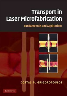 Transport in Laser Microfabrication by Costas P. Grigoropoulos, Costas P. Grigoropoulos (9780521821728) - HardCover - Science & Technology Engineering