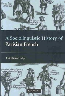 A Sociolinguistic History of Parisian French by R. Anthony Lodge, R. Anthony Lodge (9780521821797) - HardCover - History European