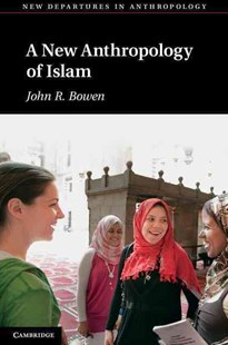 A New Anthropology of Islam by John R. Bowen, John R. Bowen (9780521822824) - HardCover - Religion & Spirituality Islam