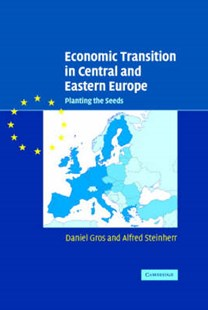 Economic Transition in Central and Eastern Europe by Daniel Gros, Alfred Steinherr, Alfred Steinherr (9780521826389) - HardCover - Business & Finance Ecommerce