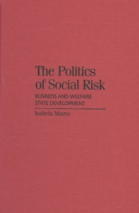 The Politics of Social Risk by Isabela Mares (9780521827416) - HardCover - Business & Finance Ecommerce
